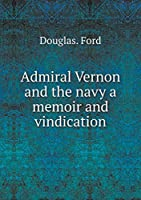 Admiral Vernon and the Navy a Memoir and Vindication