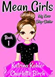 MEAN GIRLS - Book 1: My New Step-Sister: Books for Girls Aged 9-12 (English Edition)