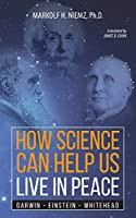 How Science Can Help Us Live in Peace: Darwin, Einstein, Whitehead