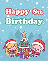 Happy 8th Birthday: Cute Chibi Christmas Sketchbook for Kids.  Perfect for Doodling, Drawing and Sketching.  Way Better Than a Birthday Card!