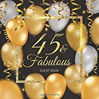 45 & Fabulous Guest Book: Celebration 45th Birthday Party Keepsake Gift Book for Best Wishes and Messages from Family and Friends to Write in 123 Pages Cream Paper Glossy Cover