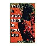 Levanto tu corazón mientras los perros ladran (Spanish Edition)