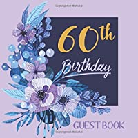 60th Birthday Guest Book: Happy Birthday Celebration Parties Party Purple Large Floral Guestbook for Friends and Family Write Messages Sign Keepsake Memory Book Record Memories Gift Log Event Reception Visitor Advice