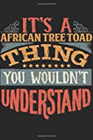 It's A African Tree Toad Thing You Wouldn't Understand: Gift For African Tree Toad Lover 6x9 Planner Journal