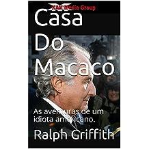 Casa Do Macaco: As aventuras de um idiota americano. (Portuguese Edition)