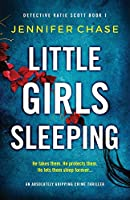 Little Girls Sleeping: An absolutely gripping crime thriller (Detective Katie Scott)