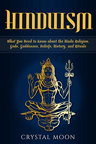 Hinduism: What You Need to Know about the Hindu Religion, Gods, Goddesses, Beliefs, History, and Rituals (English Edition)