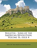 Bulletin - Sons of the American Revolution, Volume 16, Issue 4