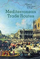 Mediterranean Trade Routes (Routes of Cross-Cultural Exchange)