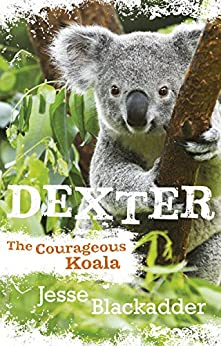 Dexter: The Courageous Koala by [Blackadder, Jesse]