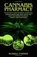 Cannabis Pharmacy: The Ultimate Guide To Medical Marijuana, Understanding and Using CBD Oil and Hemp For Chronic Pain Relief, Anxiety and Much More!