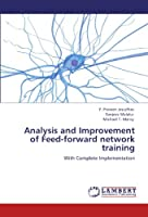 Analysis and Improvement of Feed-forward network training: With Complete Implementation