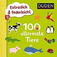 Duden 18+: Extradick & federleicht: 100 allererste Tiere