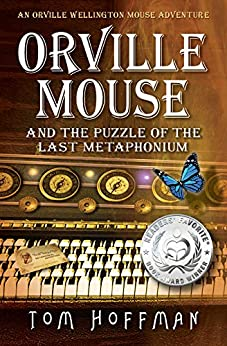 Orville Mouse and the Puzzle of the Last Metaphonium (Orville Wellington Mouse Adventures Book 4) by [Hoffman, Tom]