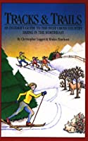 Tracks and Trails: An Insider's Guide to the Best Cross-Country Skiing in the Northeast
