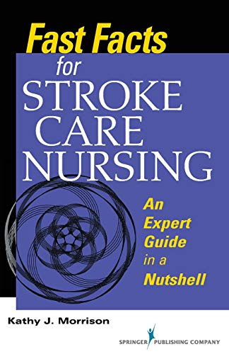 Download Fast Facts for Stroke Care Nursing: An Expert Guide in a Nutshell 0826127177