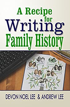 A Recipe for Writing Family History by [Lee, Devon Noel, Lee, Andrew]