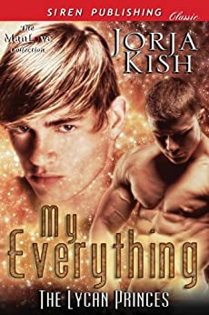 My Everything [The Lycan Princes] (Siren Publishing Classic ManLove) by [Kish, Jorja]