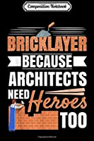 Composition Notebook: Bricklayer Because Architects Need Heroes  Journal/Notebook Blank Lined Ruled 6x9 100 Pages