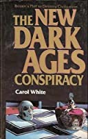 The New Dark Ages Conspiracy: Britain's Plot to Destroy Civilization