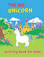 The Big Unicorn Activity Book For Kids: My First Big Book of Unicorns, My First Big Book of Coloring