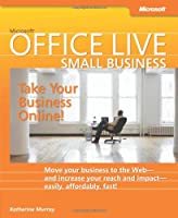 Microsoft® Office Live Small Business: Take Your Business Online (Business Skills)