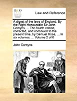 A Digest of the Laws of England. by the Right Honourable Sir John Comyns, ... the Fourth Edition, Corrected, and Continued to the Present Time, by Samuel Rose, ... in Six Volumes. ... Volume 2 of 6