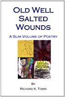 Old Well Salted Wounds: A Slim Volume of Poetry