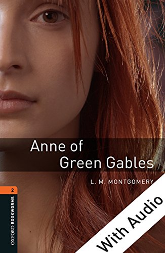 Anne of Green Gables - With Audio Level 2 Oxford Bookworms Library: 700 Headwords