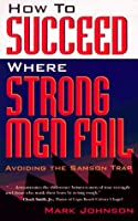 How to Succeed Where Strong Men Fail