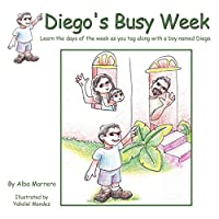 Diego's Busy Week: Learn the Days of the Week As You Tag Along With a Boy Named Diego