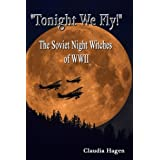 """""""Tonight We Fly!"""" The Soviet Night Witches of WWII"""