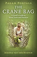 The Crane Bag: A Druid's Guide to Ritual Tools and Practices (Pagan Portals)