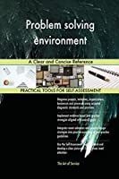Problem Solving Environment a Clear and Concise Reference