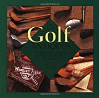 Art Of Golf Antiques: A Photographic History Of The Art Of Golf