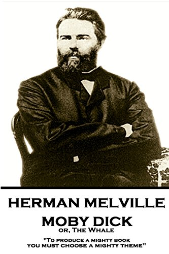 Download Herman Melville - Moby Dick Or, the Whale: To Produce a Mighty Book, You Must Choose a Mighty Theme 1787378632