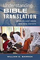 Understanding Bible Translation: Bringing God's Word into New Contexts