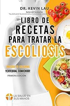 Libro de recetas para tratar la escoliosis: ¡Mejora tu columna vertebral comiendo! (Spanish Edition) by [Lau, Kevin]