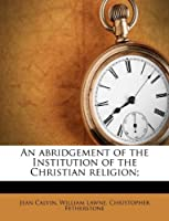 An Abridgement of the Institution of the Christian Religion;