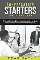 Conversation Starters: The Right Way - Bundle - the Only 2 Books You Need to Master How to Start Conversations, Small Talk and Conversation Skills Today (Social Skills)