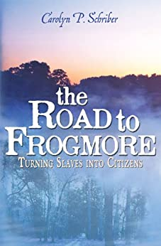 The Road to Frogmore: Turning Slaves into Citizens (The Civil War in South Carolina's Low Country Book 3) by [Schriber, Carolyn  P.]