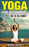 Yoga: Yoga for Beginners: How to Use Yoga to Relieve Stress, Build Wealth, and Achieve Harmony! (Yoga, Yoga For Beginners, Yoga Books, Yoga For Weight ... Poses, Yoga Meditation) (English Edition)
