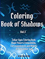 Coloring Book of Shadows - Zodiac Signs Coloring Book: Magic Powers, Compatibility, Correspondences and Abilities of Each Zodiac Sign (Vol.)