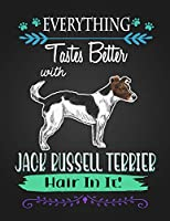 EVERYTHING Tastes Better with JACK RUSSELL TERRIER Hair In It!: Journal Composition Notebook for Dog and Puppy Lovers