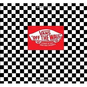 Vans: Off the Wall: Stories of Sole from Vans Originals