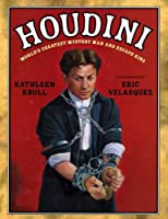 Houdini: The World's Greatest Mystery Man and Escape King