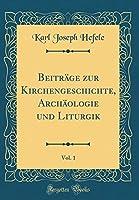 Beitraege Zur Kirchengeschichte, Archaeologie Und Liturgik, Vol. 1 (Classic Reprint)