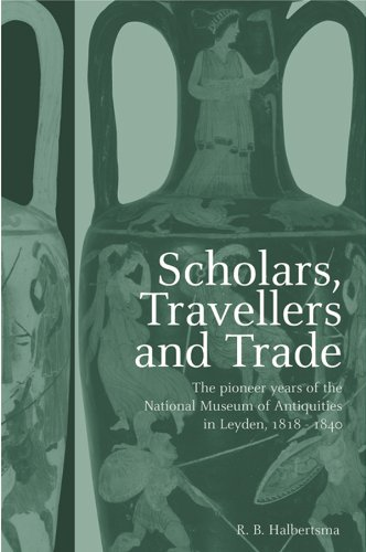 Scholars, Travellers and Trade: The Pioneer Years of the National Museum of Antiquities in Leiden, 1818-1840