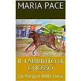 IL  LABIRINTO di CNOSSO: Le Vergini della Luna (Italian Edition)