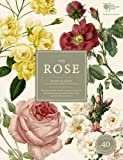The Rose: The History of the World's Favourite Flower in 40 Captivating Roses with Classic Texts and Beautiful Rare Prints (Rhs)
